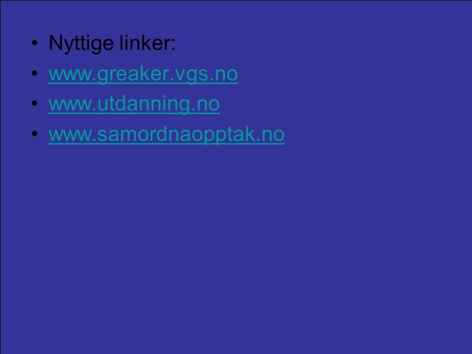 •Nyttige linker: •www.greaker.vgs.nowww.greaker.vgs.no •www.utdanning.nowww.utdanning.no •www.samordnaopptak.nowww.samordnaopptak.no