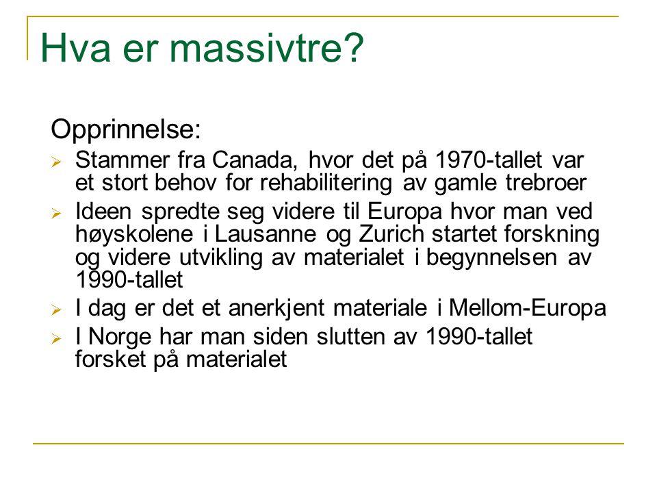 Hva er massivtre? Opprinnelse:  Stammer fra Canada, hvor det på 1970-tallet var et stort behov for rehabilitering av gamle trebroer  Ideen spredte s