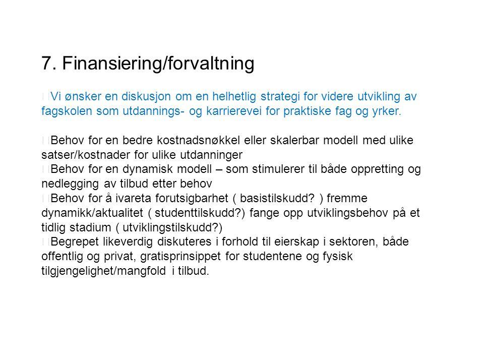 7. Finansiering/forvaltning  Vi ønsker en diskusjon om en helhetlig strategi for videre utvikling av fagskolen som utdannings- og karrierevei for pra
