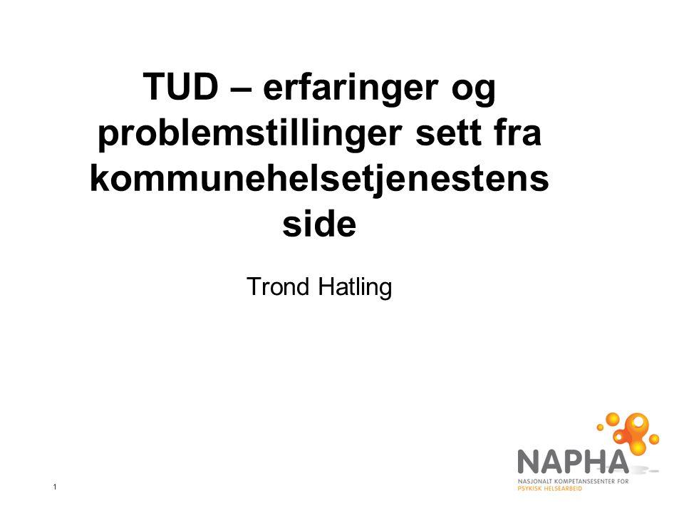 1 TUD – erfaringer og problemstillinger sett fra kommunehelsetjenestens side Trond Hatling