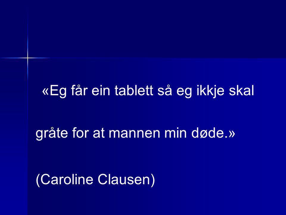 «Eg får ein tablett så eg ikkje skal gråte for at mannen min døde.» (Caroline Clausen)