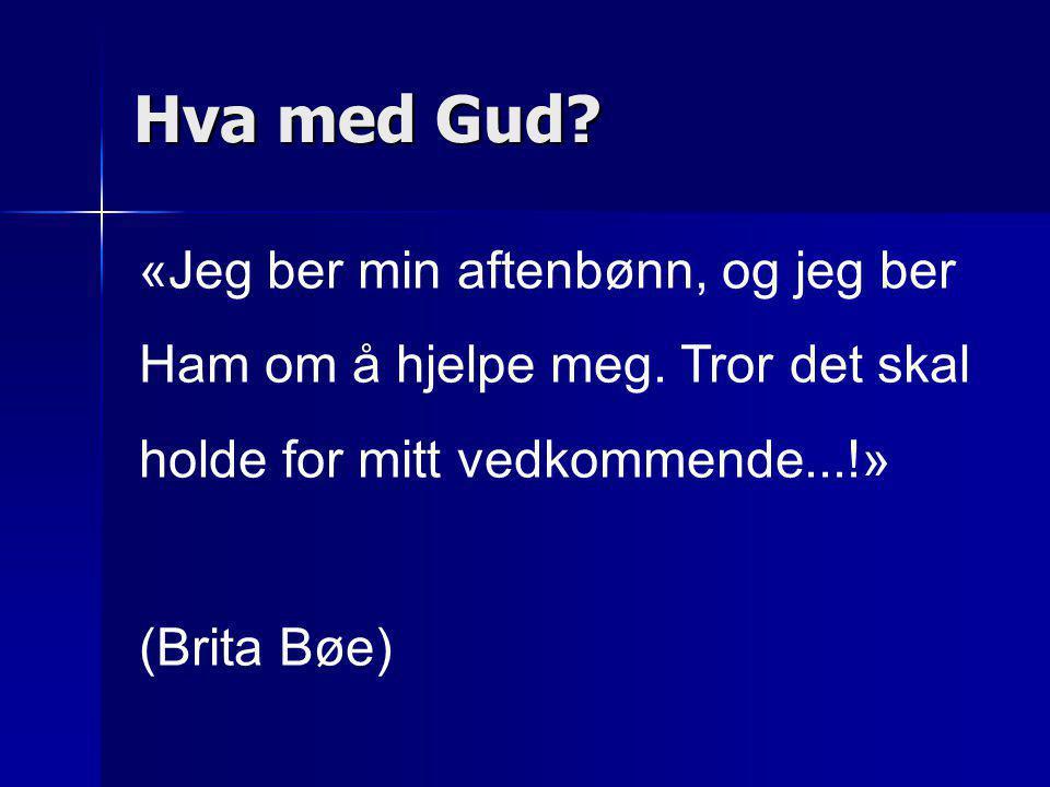 «Jeg ber min aftenbønn, og jeg ber Ham om å hjelpe meg. Tror det skal holde for mitt vedkommende...!» (Brita Bøe)