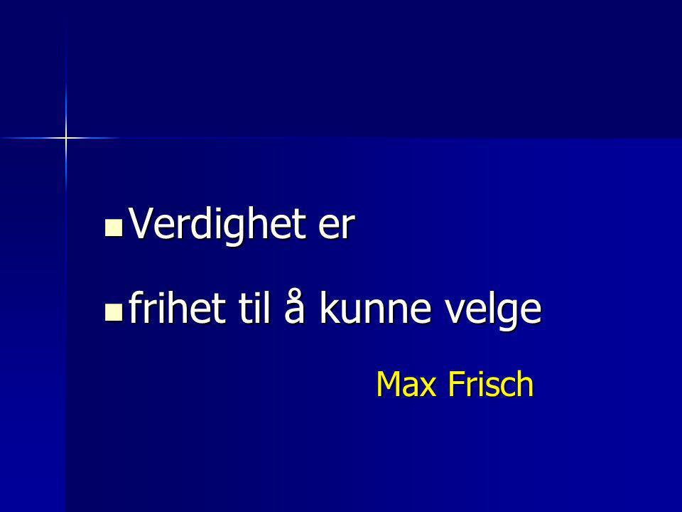  Verdighet er  frihet til å kunne velge Max Frisch