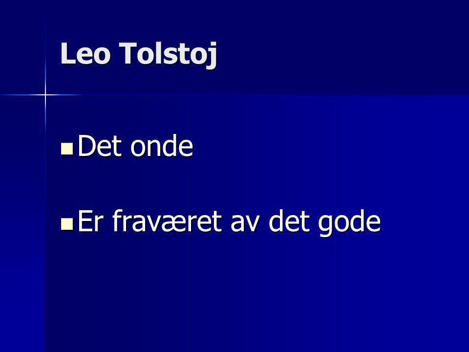 Leo Tolstoj  Det onde  Er fraværet av det gode