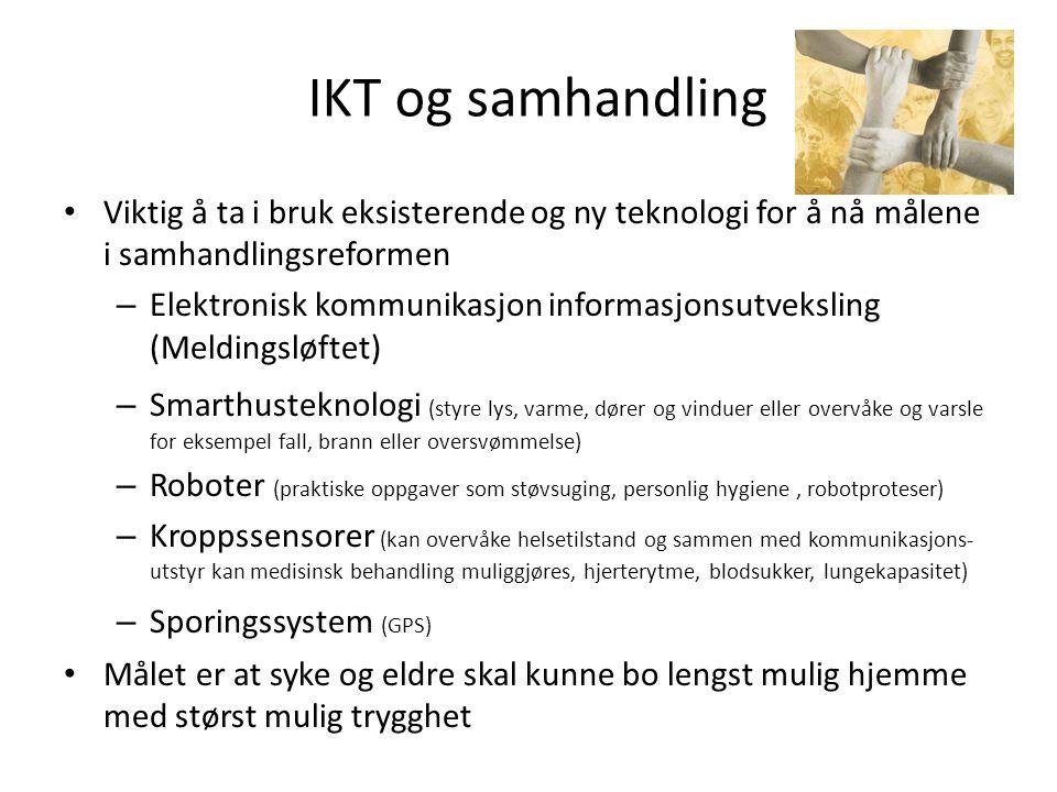 IKT og samhandling • Viktig å ta i bruk eksisterende og ny teknologi for å nå målene i samhandlingsreformen – Elektronisk kommunikasjon informasjonsut