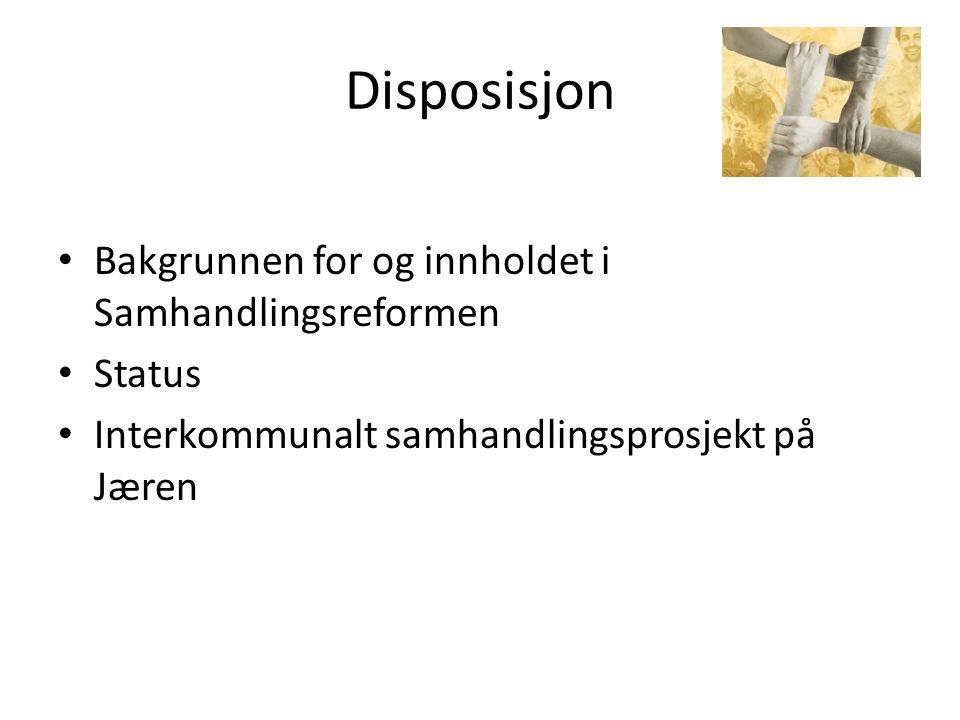 Disposisjon • Bakgrunnen for og innholdet i Samhandlingsreformen • Status • Interkommunalt samhandlingsprosjekt på Jæren