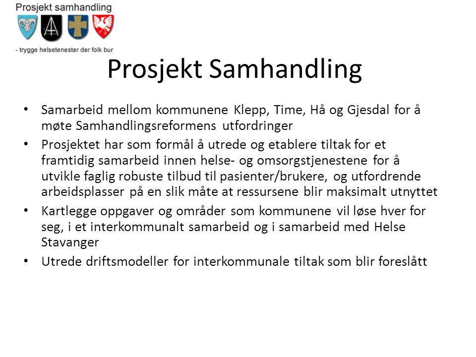 Prosjekt Samhandling • Samarbeid mellom kommunene Klepp, Time, Hå og Gjesdal for å møte Samhandlingsreformens utfordringer • Prosjektet har som formål