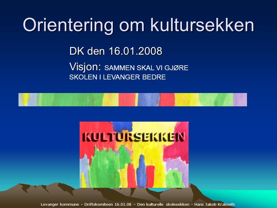Levanger kommune – Driftskomiteen 16.01.08 – Den kulturelle skolesekken – Hans Jakob Krabseth Orientering om kultursekken DK den 16.01.2008 Visjon: Vi