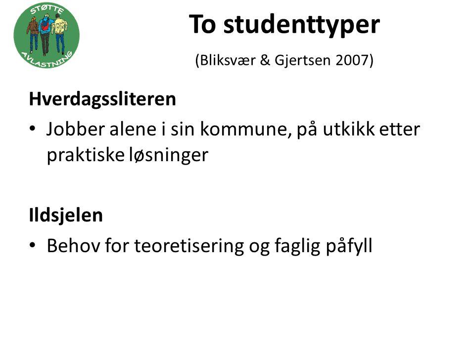 To studenttyper (Bliksvær & Gjertsen 2007) Hverdagssliteren • Jobber alene i sin kommune, på utkikk etter praktiske løsninger Ildsjelen • Behov for te