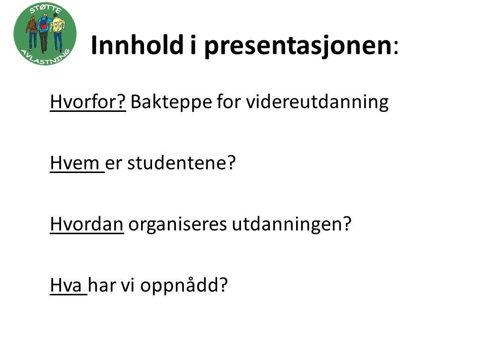 Innhold i presentasjonen: Hvorfor? Bakteppe for videreutdanning Hvem er studentene? Hvordan organiseres utdanningen? Hva har vi oppnådd?