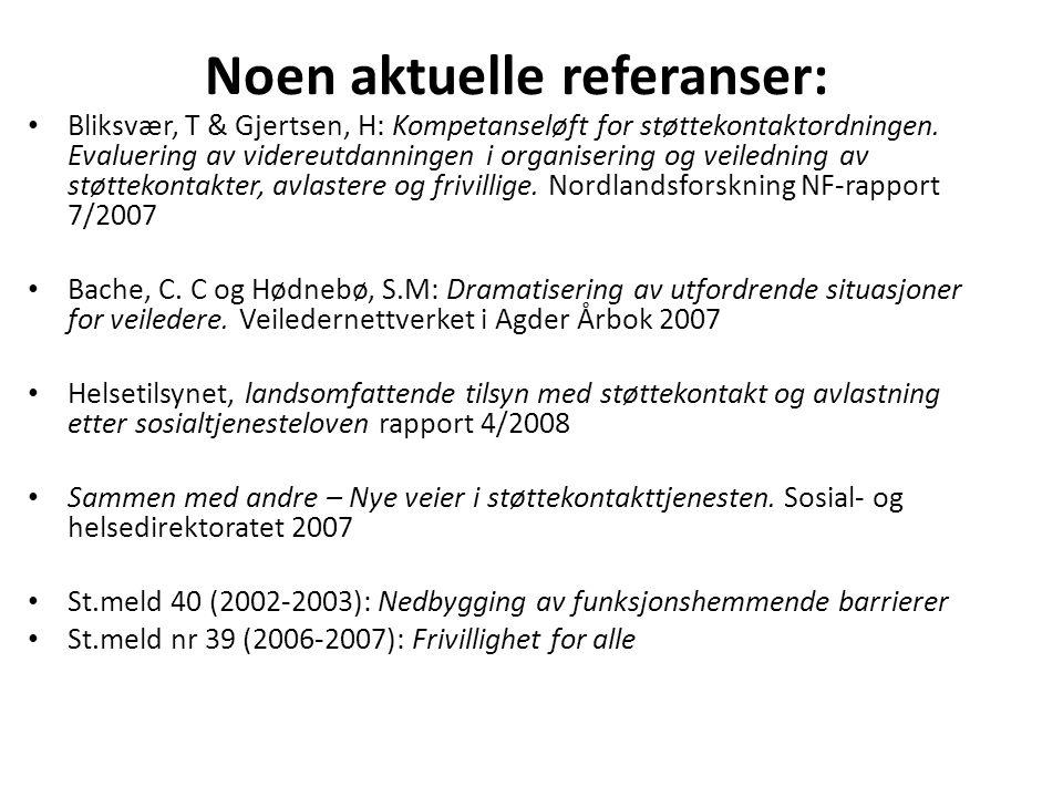 Noen aktuelle referanser: • Bliksvær, T & Gjertsen, H: Kompetanseløft for støttekontaktordningen. Evaluering av videreutdanningen i organisering og ve