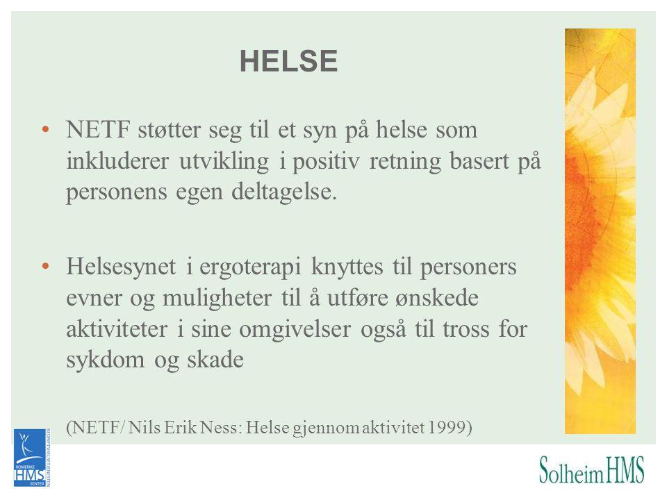 •NETF støtter seg til et syn på helse som inkluderer utvikling i positiv retning basert på personens egen deltagelse. •Helsesynet i ergoterapi knyttes