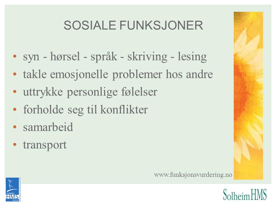 SOSIALE FUNKSJONER •syn - hørsel - språk - skriving - lesing •takle emosjonelle problemer hos andre •uttrykke personlige følelser •forholde seg til ko
