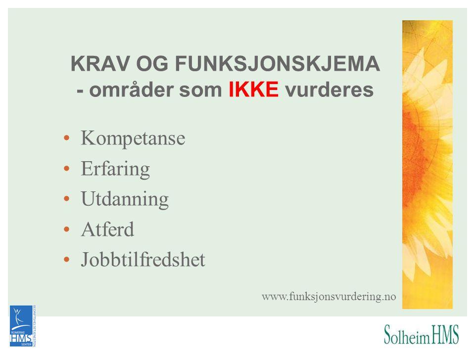 KRAV OG FUNKSJONSKJEMA - områder som IKKE vurderes •Kompetanse •Erfaring •Utdanning •Atferd •Jobbtilfredshet www.funksjonsvurdering.no
