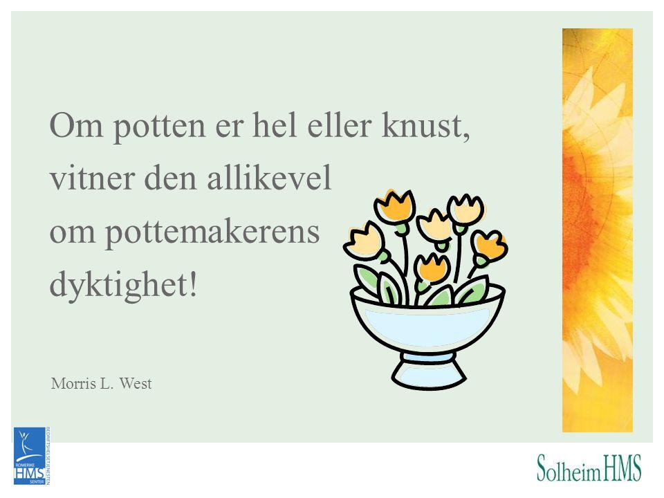 Om potten er hel eller knust, vitner den allikevel om pottemakerens dyktighet! Morris L. West