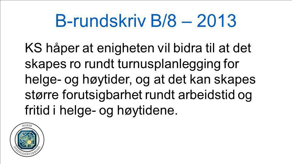 B-rundskriv B/8 – 2013 KS håper at enigheten vil bidra til at det skapes ro rundt turnusplanlegging for helge- og høytider, og at det kan skapes størr