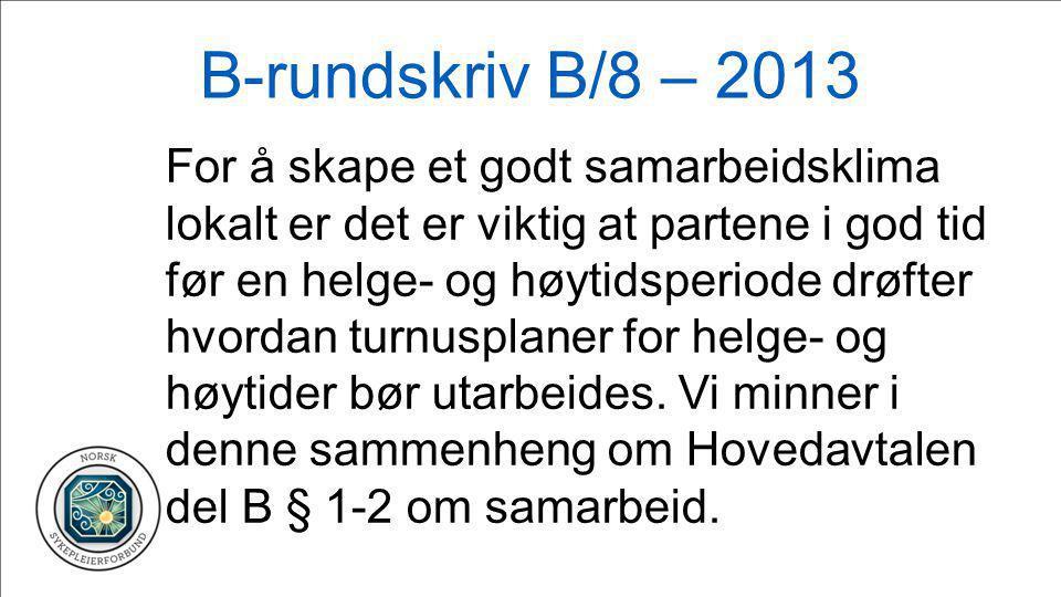 B-rundskriv B/8 – 2013 For å skape et godt samarbeidsklima lokalt er det er viktig at partene i god tid før en helge- og høytidsperiode drøfter hvorda