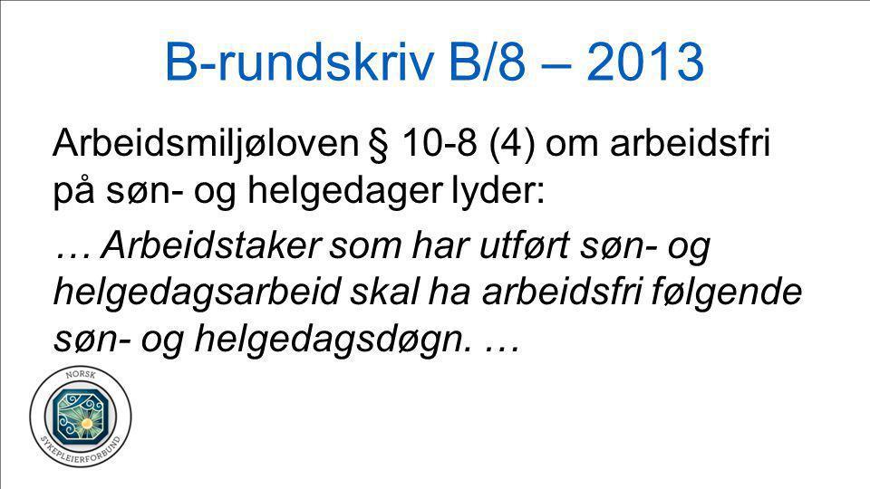 B-rundskriv B/8 – 2013 Arbeidsmiljøloven § 10-8 (4) om arbeidsfri på søn- og helgedager lyder: … Arbeidstaker som har utført søn- og helgedagsarbeid s
