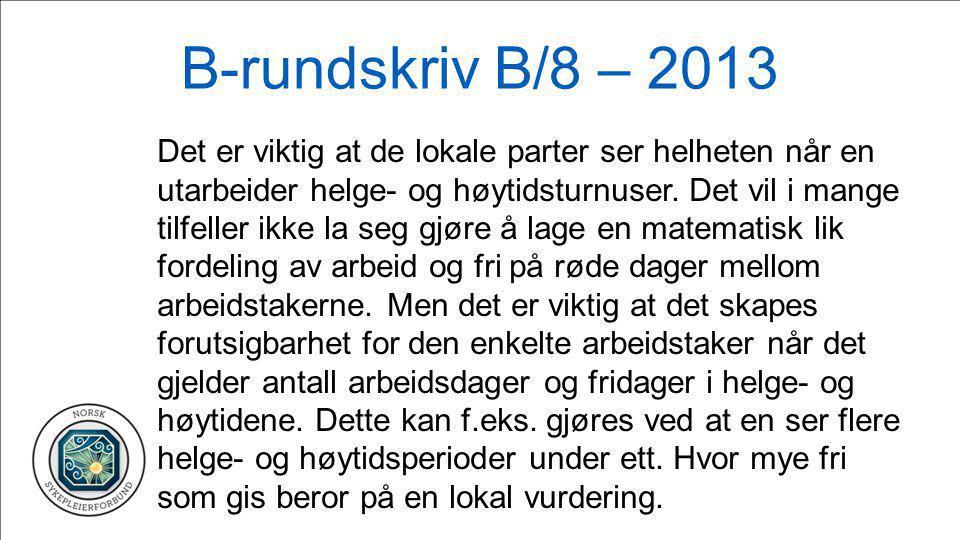 B-rundskriv B/8 – 2013 Det er viktig at de lokale parter ser helheten når en utarbeider helge- og høytidsturnuser. Det vil i mange tilfeller ikke la s