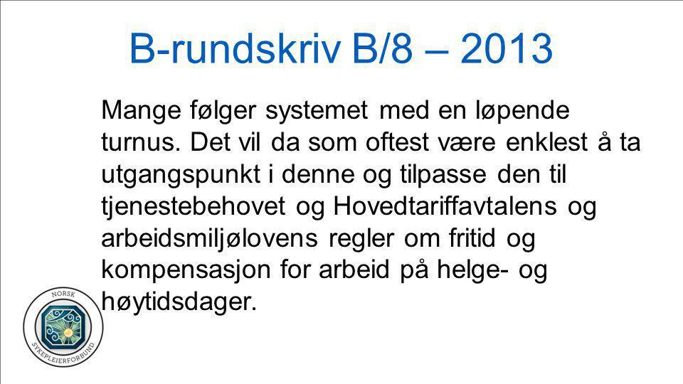 B-rundskriv B/8 – 2013 Mange følger systemet med en løpende turnus. Det vil da som oftest være enklest å ta utgangspunkt i denne og tilpasse den til t