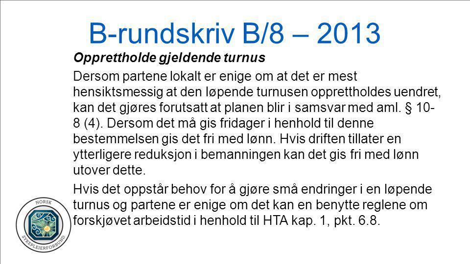 B-rundskriv B/8 – 2013 Opprettholde gjeldende turnus Dersom partene lokalt er enige om at det er mest hensiktsmessig at den løpende turnusen opprettho
