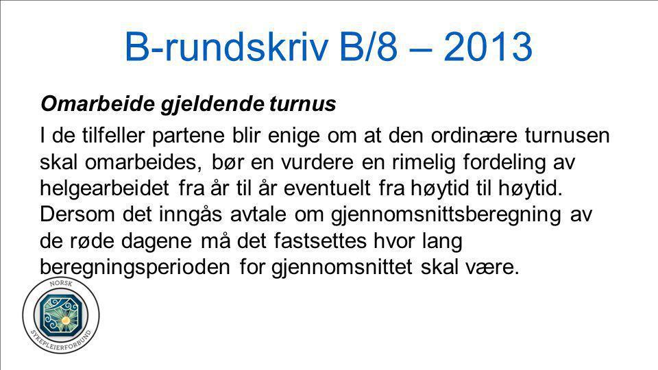 B-rundskriv B/8 – 2013 Omarbeide gjeldende turnus I de tilfeller partene blir enige om at den ordinære turnusen skal omarbeides, bør en vurdere en rim
