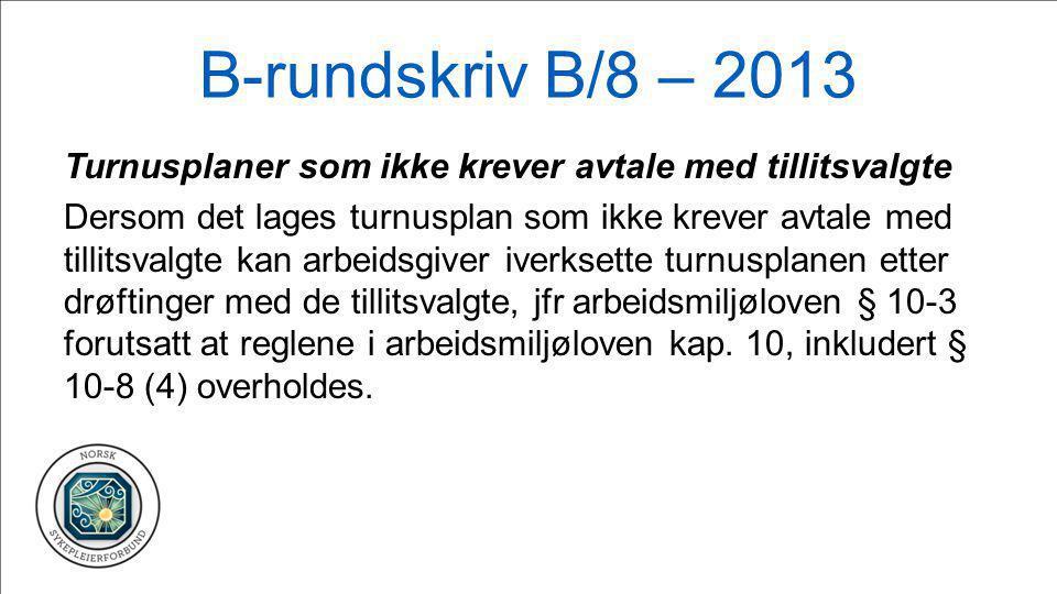 B-rundskriv B/8 – 2013 Turnusplaner som ikke krever avtale med tillitsvalgte Dersom det lages turnusplan som ikke krever avtale med tillitsvalgte kan