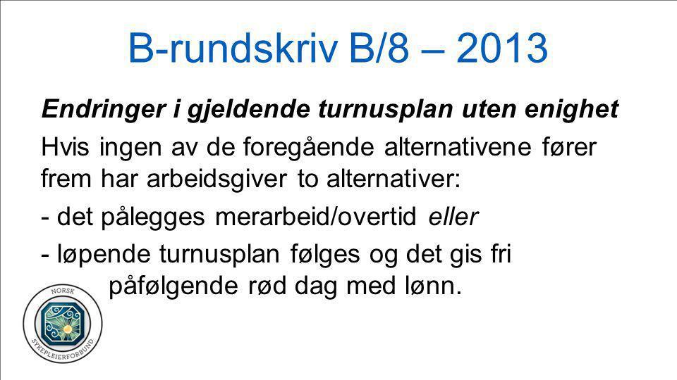 B-rundskriv B/8 – 2013 Endringer i gjeldende turnusplan uten enighet Hvis ingen av de foregående alternativene fører frem har arbeidsgiver to alternat