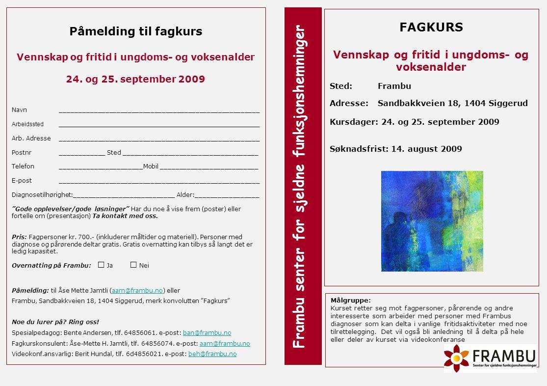 FAGKURS Vennskap og fritid i ungdoms- og voksenalder Sted: Frambu Adresse:Sandbakkveien 18, 1404 Siggerud Kursdager: 24. og 25. september 2009 Søknads