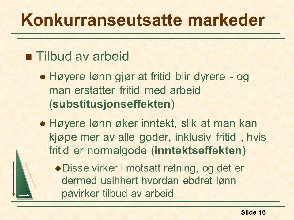 Slide 16 Konkurranseutsatte markeder  Tilbud av arbeid  Høyere lønn gjør at fritid blir dyrere - og man erstatter fritid med arbeid (substitusjonsef