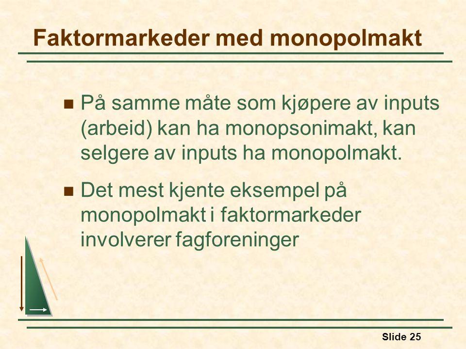 Slide 25 Faktormarkeder med monopolmakt  På samme måte som kjøpere av inputs (arbeid) kan ha monopsonimakt, kan selgere av inputs ha monopolmakt.  D
