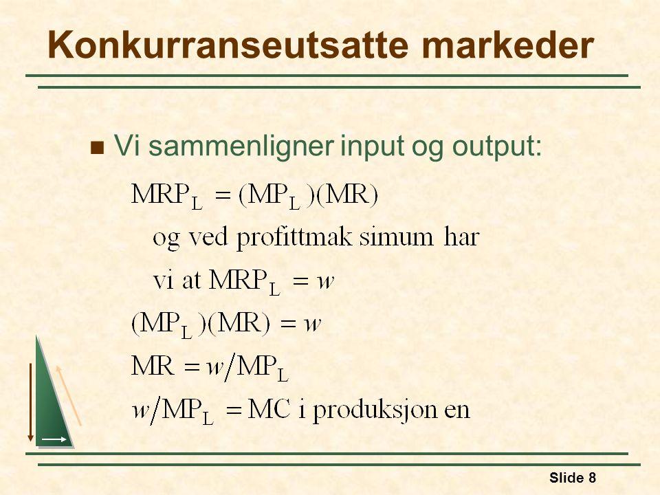 Slide 8 Konkurranseutsatte markeder  Vi sammenligner input og output: