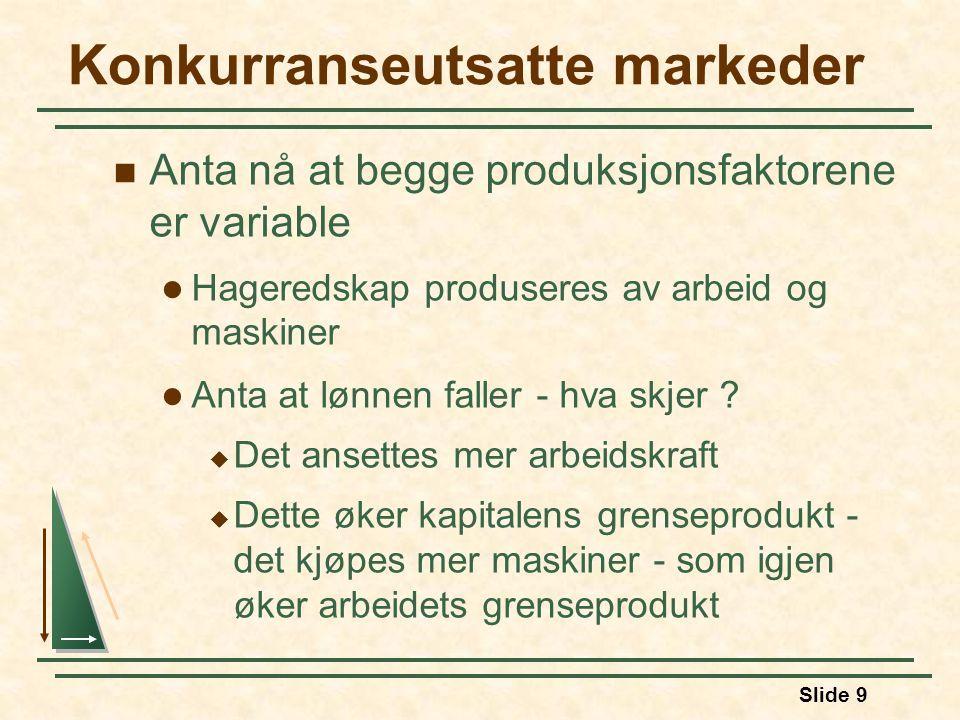 Slide 9 Konkurranseutsatte markeder  Anta nå at begge produksjonsfaktorene er variable  Hageredskap produseres av arbeid og maskiner  Anta at lønne