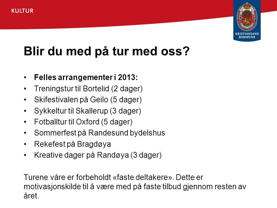 Blir du med på tur med oss? •Felles arrangementer i 2013: •Treningstur til Bortelid (2 dager) •Skifestivalen på Geilo (5 dager) •Sykkeltur til Skaller
