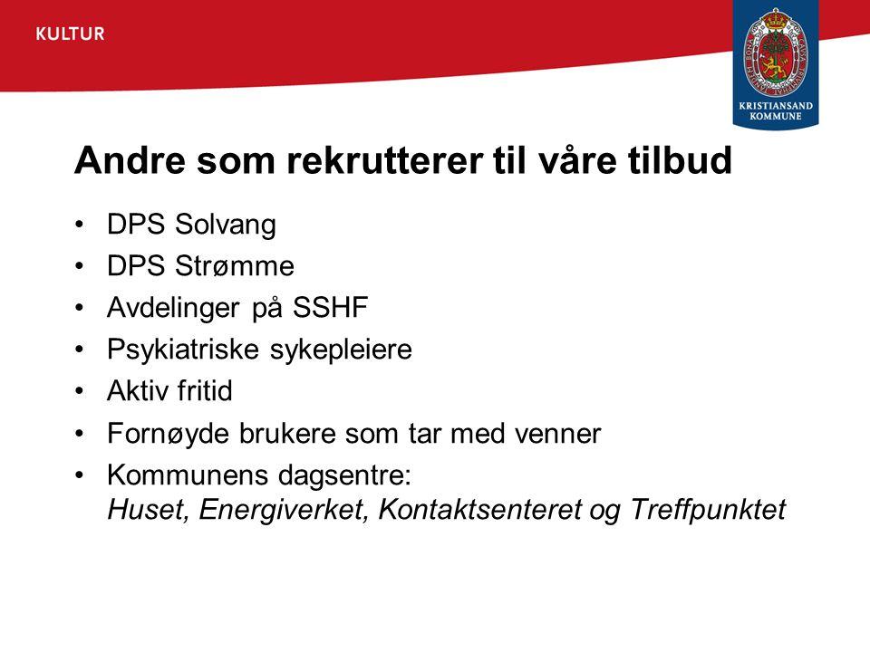 Andre som rekrutterer til våre tilbud •DPS Solvang •DPS Strømme •Avdelinger på SSHF •Psykiatriske sykepleiere •Aktiv fritid •Fornøyde brukere som tar