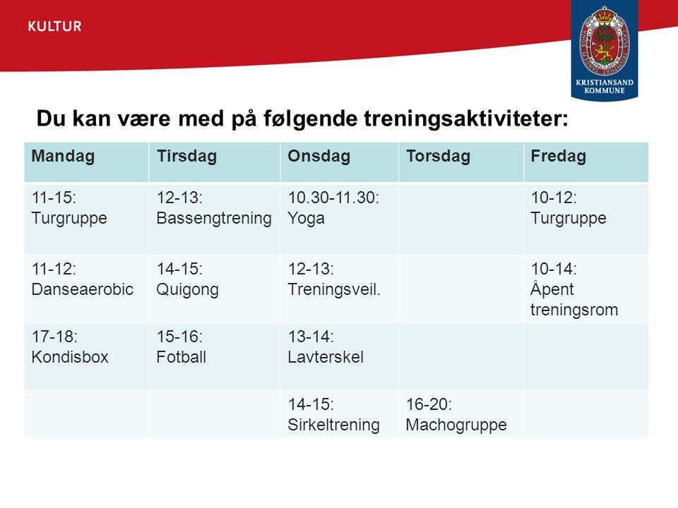 Du kan være med på følgende treningsaktiviteter: MandagTirsdagOnsdagTorsdagFredag 11-15: Turgruppe 12-13: Bassengtrening 10.30-11.30: Yoga 10-12: Turg