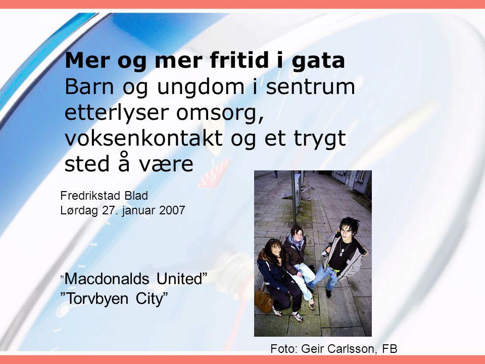 Mer og mer fritid i gata Barn og ungdom i sentrum etterlyser omsorg, voksenkontakt og et trygt sted å være Fredrikstad Blad Lørdag 27. januar 2007 Fot