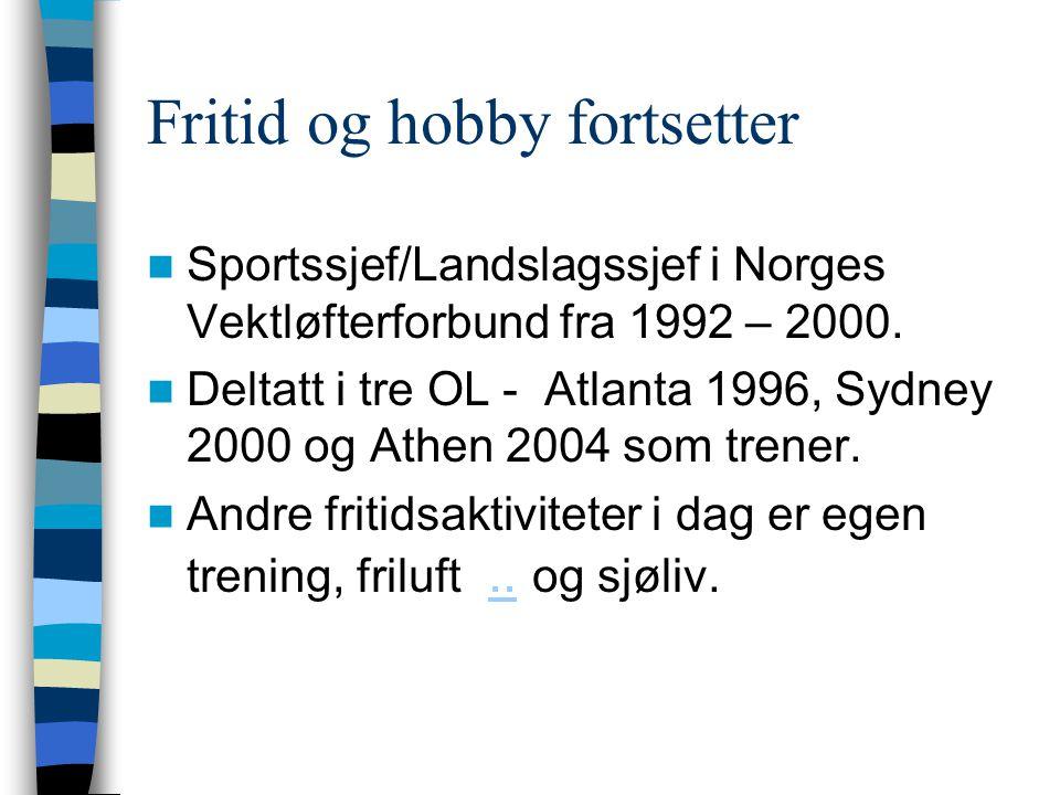 Fritid og hobby fortsetter  Sportssjef/Landslagssjef i Norges Vektløfterforbund fra 1992 – 2000.  Deltatt i tre OL - Atlanta 1996, Sydney 2000 og At