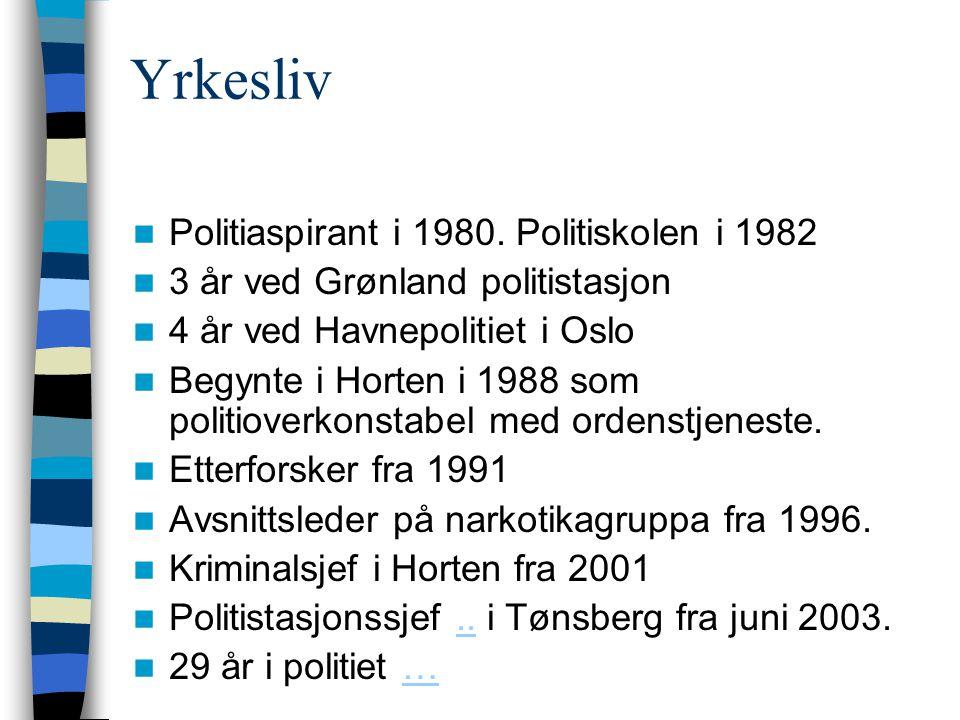 Yrkesliv  Politiaspirant i 1980. Politiskolen i 1982  3 år ved Grønland politistasjon  4 år ved Havnepolitiet i Oslo  Begynte i Horten i 1988 som