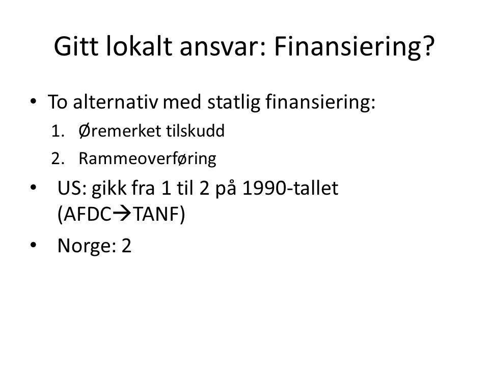Gitt lokalt ansvar: Finansiering? • To alternativ med statlig finansiering: 1.Øremerket tilskudd 2.Rammeoverføring • US: gikk fra 1 til 2 på 1990-tall