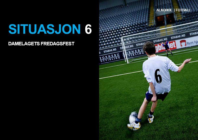 SITUASJON 6 DAMELAGETS FREDAGSFEST ALKOHOL | FOTBALL