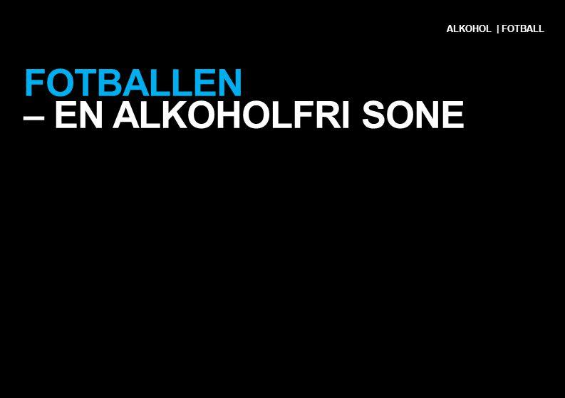 FOTBALLEN – EN ALKOHOLFRI SONE ALKOHOL | FOTBALL