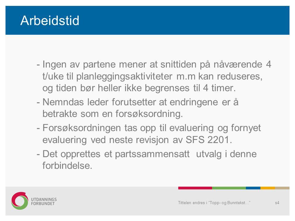 Arbeidstid -Ingen av partene mener at snittiden på nåværende 4 t/uke til planleggingsaktiviteter m.m kan reduseres, og tiden bør heller ikke begrenses