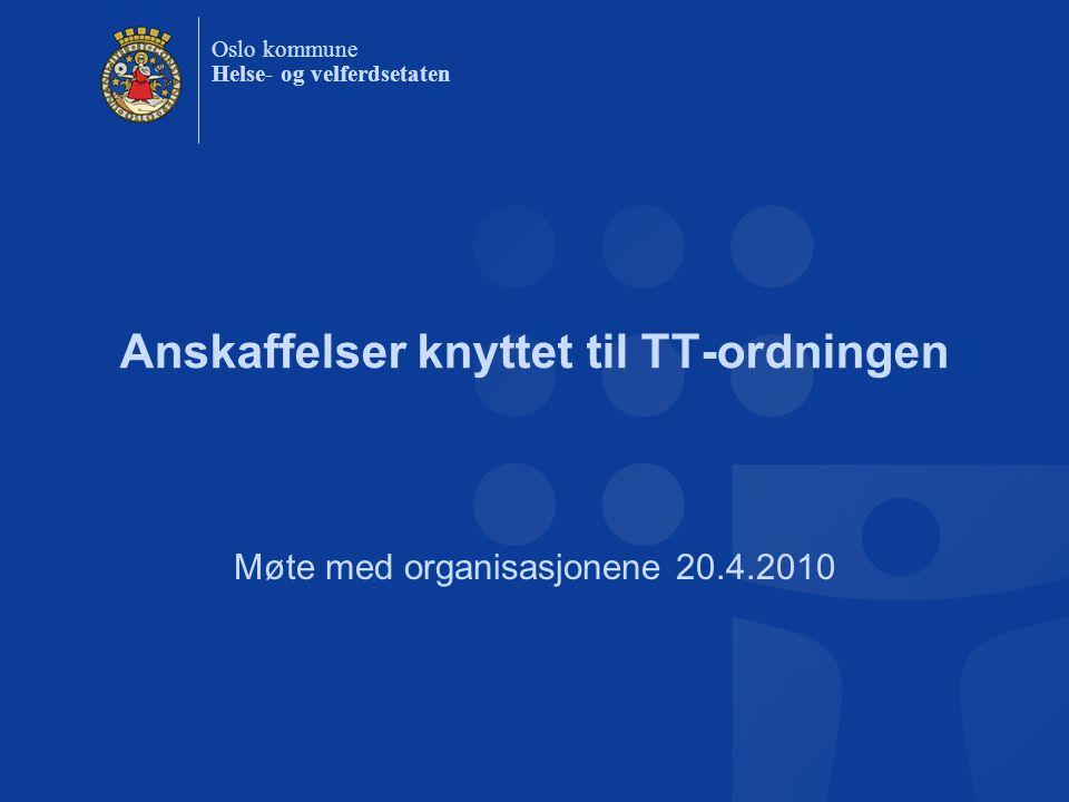 Oslo kommune Helse- og velferdsetaten Anskaffelser knyttet til TT-ordningen Møte med organisasjonene 20.4.2010
