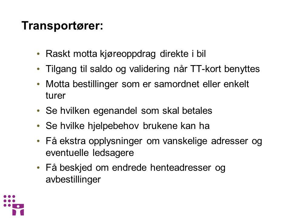 Transportører: • Raskt motta kjøreoppdrag direkte i bil • Tilgang til saldo og validering når TT-kort benyttes • Motta bestillinger som er samordnet e