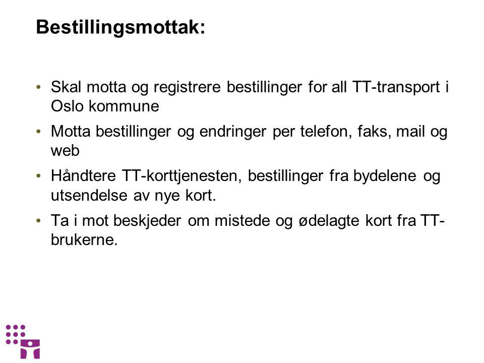 Bestillingsmottak: • Skal motta og registrere bestillinger for all TT-transport i Oslo kommune • Motta bestillinger og endringer per telefon, faks, ma