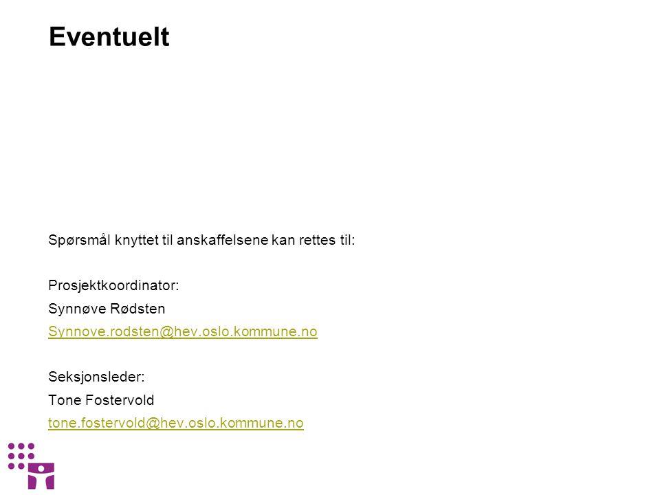 Eventuelt Spørsmål knyttet til anskaffelsene kan rettes til: Prosjektkoordinator: Synnøve Rødsten Synnove.rodsten@hev.oslo.kommune.no Seksjonsleder: T