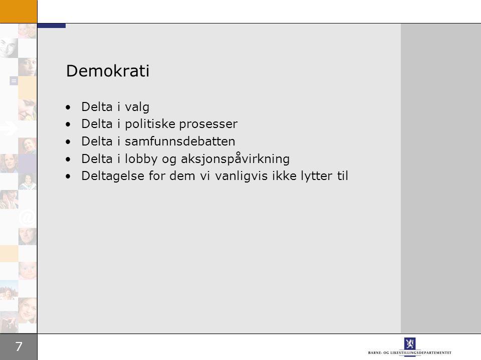 7 Demokrati •Delta i valg •Delta i politiske prosesser •Delta i samfunnsdebatten •Delta i lobby og aksjonspåvirkning •Deltagelse for dem vi vanligvis