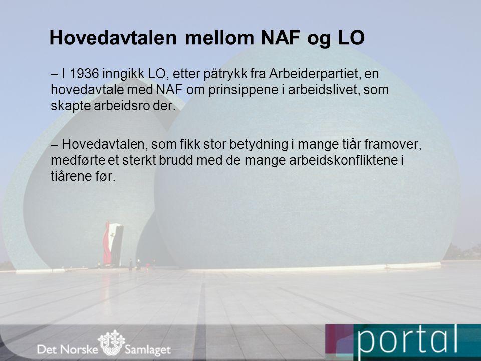 Hovedavtalen mellom NAF og LO – I 1936 inngikk LO, etter påtrykk fra Arbeiderpartiet, en hovedavtale med NAF om prinsippene i arbeidslivet, som skapte