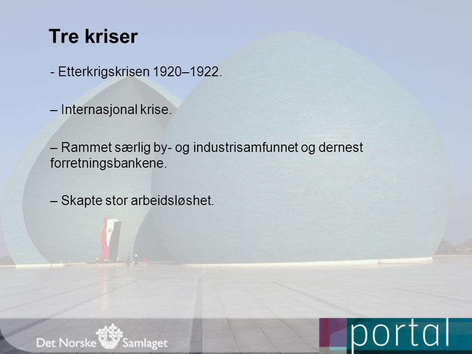 Tre kriser - Etterkrigskrisen 1920–1922. – Internasjonal krise. – Rammet særlig by- og industrisamfunnet og dernest forretningsbankene. – Skapte stor